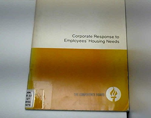9780823701100: Corporate response to employees' housing needs: A research report from the Conference Board's Division of Management Research (Conference Board report ; no. 676)