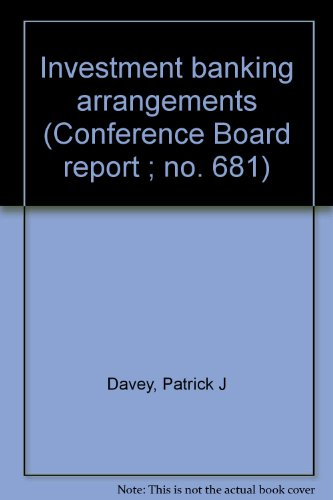 Investment banking arrangements (Conference Board report ; no. 681): Davey, Patrick J