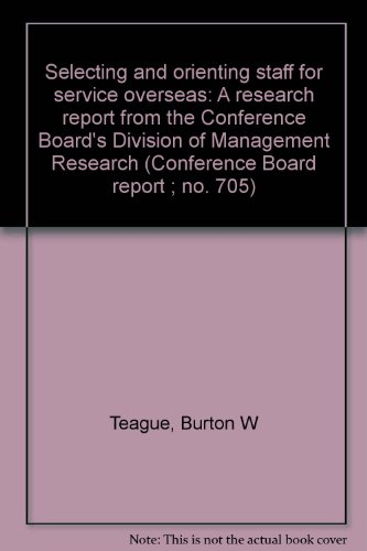 Selecting and orienting staff for service overseas: A research report from the Conference Board&#...