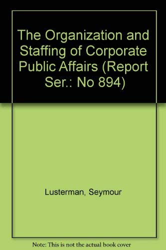 9780823703364: The Organization and Staffing of Corporate Public Affairs (Report Ser.: No 894)