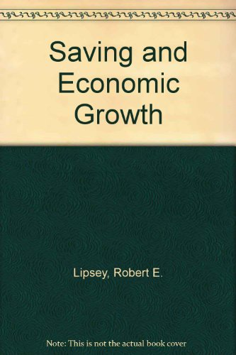 Saving and Economic Growth (Report): Lipsey, Robert E.