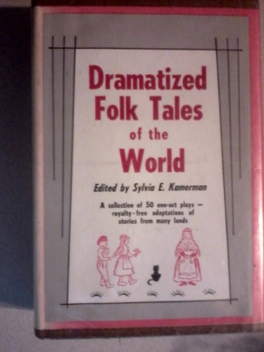 9780823800049: Dramatized Folk Tales of the World; A Collection of 50 One-Act Plays--Royalty-Free Adaptations of Stories from Many Lands.