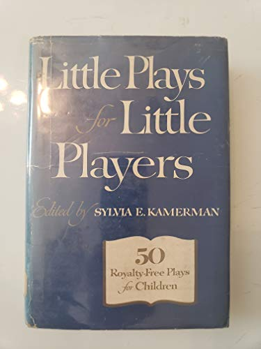 Little Plays for Little Players: Fifty Non-Royalty: Kamerman, Sylvia E.