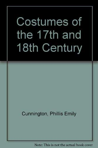 Costumes of the 17th and 18th Century: Cunnington, Phillis Emily