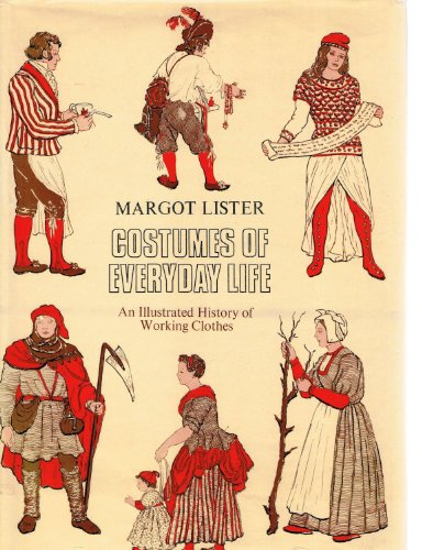 COSTUMES OF EVERYDAY LIFE AN ILLUSTRATED HISTORY OF WORKING CLOTHES FROM 900 -1910: LISTER MARGOT