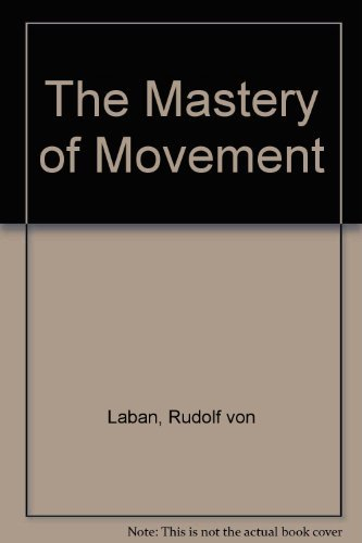The Mastery of Movement, 3rd edition: Laban, Rudolf, revised by Lisa Ullmann