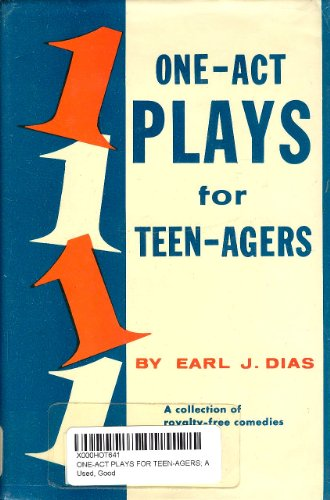 One-Act Plays for Teen-Agers; A Collection of Royalty-Free Comedies,: Earl J. Dias