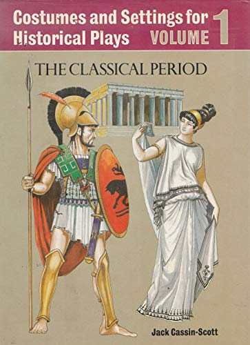 Costumes and Settings for Historical Plays: The Classical Period: Cassin-Scott, Jack