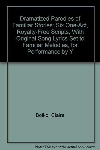 9780823802401: Dramatized Parodies of Familiar Stories: Six One-Act, Royalty-Free Scripts, With Original Song Lyrics Set to Familiar Melodies, for Performance by Y