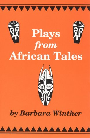Plays from African Tales: One-Act, Royalty-Free Dramatizations for Young People, from Stories and ...