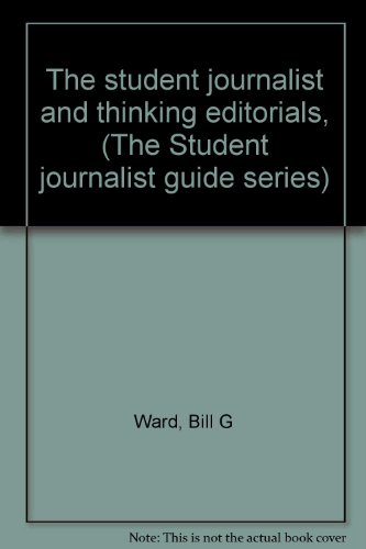 The student journalist and thinking editorials, (The: Bill G Ward