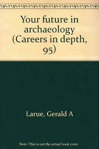Your Future in Archaeology: Larue, Gerald A.