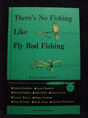 There's no fishing like fly rod fishing: Bashline, James: Chandler,