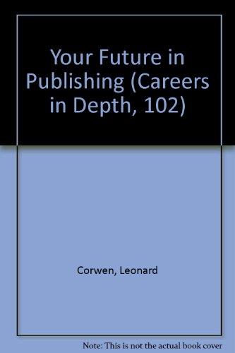 Your Future in Publishing (Careers in Depth, 102): Leonard Corwen