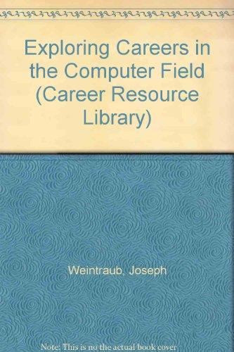 Exploring Careers in the Computer Field: Weintraub, Joseph
