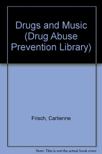 Drugs and Music (Drug Abuse Prevention Library): Carlienne Frisch