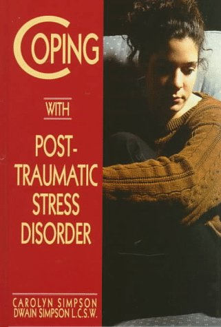 Coping with Post-Traumatic Stress Disorder: Simpson, Carolyn, Simpson, Dwain