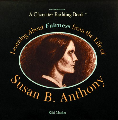 9780823924226: Learning About Fairness from the Life of Susan B. Anthony (Character Building Book)