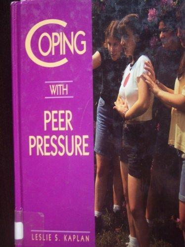 Coping With Peer Pressure: Kaplan, Leslie S.