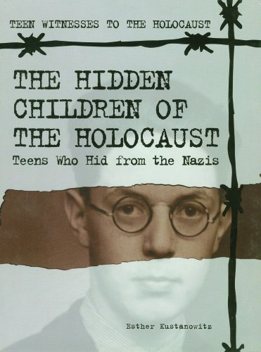 The Hidden Children of the Holocaust: Teens Who Hid from the Nazis (Teen Witnesses to the Holocaust...
