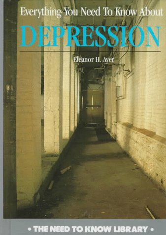 Everything You Need to Know about Depreession (Need to Know Library): Ayer, Eleanor H.