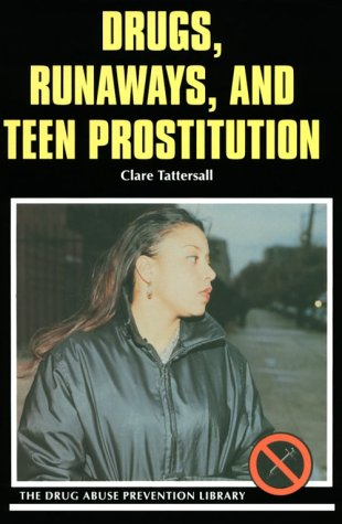 Drugs, Runaways, and Teen Prostitution (Drug Abuse Prevention Library): Clare Tattersall