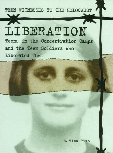 Liberation: Teens in the Concentration Camps and the Teen Soldiers Who Liberated Them (Teen ...
