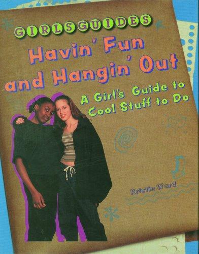 Hangin' Out and Havin' Fun: A Girl's: Ward, Kristin
