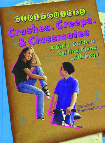 9780823929801: Crushes, Creeps, and Classmates: A Girl's Guide to Getting Along With Boys (Girls' Guides)