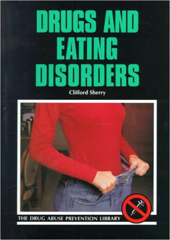 Drugs and Eating Disorders (Drug Abuse Prevention Library): Clifford J Sherry PhD