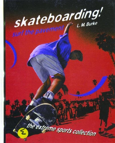 Skateboarding!: Surf the Pavement (The Extreme Sports Collection): L. M. Burke