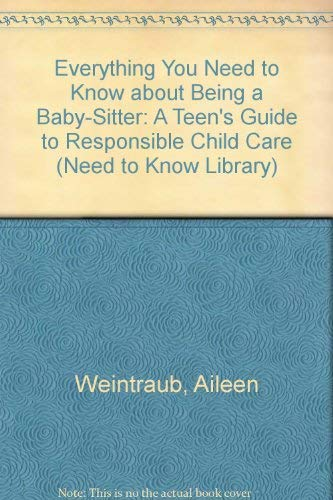 9780823930852: Everything You Need to Know about Being a Baby-Sitter: A Teen's Guide to Responsible Child Care (Need to Know Library)