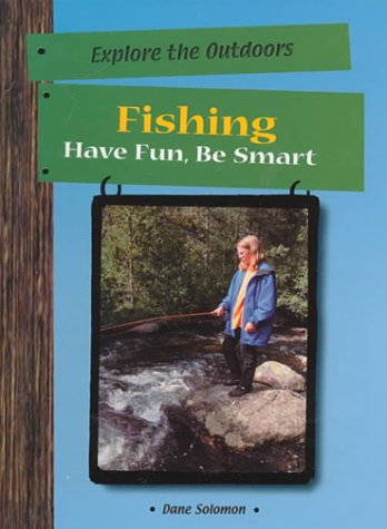Fishing : Have Fun, Be Smart: Dane Solomon