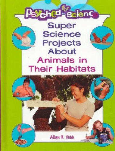 9780823931750: Super Science Projects About Animals and Their Habitats (Psyched for Science)