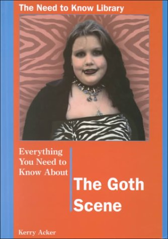 9780823932238: Everything You Need to Know About the Goth Scene (The Need to Know Library)