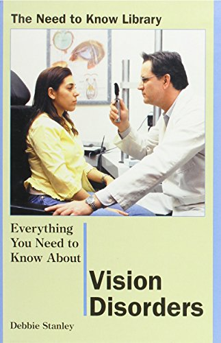 Everything You Need to Know About Vision Disorders (Need to Know Library): Debbie Stanley