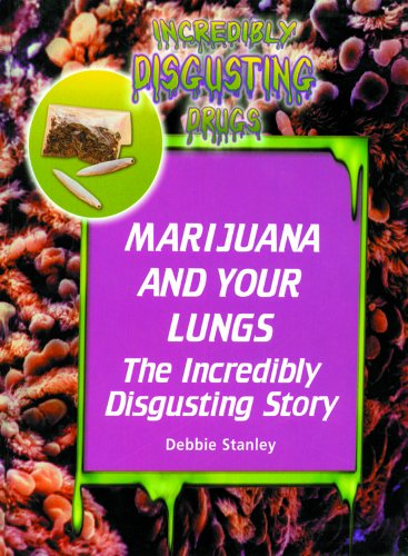 9780823932528: Marijuana and Your Lungs: The Incredibly Disgusting Story (Incredibly Disgusting Drugs)