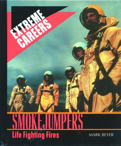 Smokejumpers: Life Fighting Fires (Extreme Careers): Mark Beyer