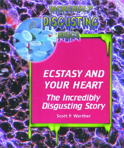 9780823933907: Ecstasy and Your Heart: The Incredibly Disgustin Story (Incredibly Disgusting Drugs)