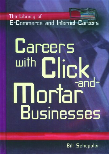 Careers With Click-and-mortar Businesses (The Library of E-commerce and Internet Careers) (9780823934232) by Bill Scheppler