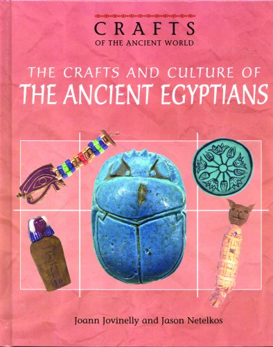 The Crafts and Culture of the Ancient Egyptians (Crafts of the Ancient World): Jovinelly, Joann, ...