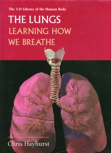 The Lungs: Learning How We Breath (3-d: Chris Hayhurst