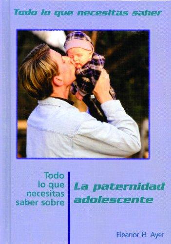 9780823935857: Todo Lo Que Necesitas Saber Sobre Paternidad Adolescente = Everything You Need to Know about Teen Fatherhood (Todo Lo Que Necesitas Saber / Need to Know (Spanish))
