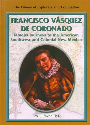 Francisco Vasquez de Coronado: Famous Journeys to the American Southwest and Colonial New Mexico (...