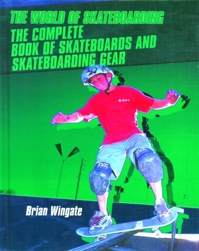 9780823936489: The Complete Book of Skateboards and Skateboarding Gear (World of Skateboarding)