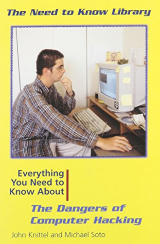 Everything You Need to Know About the Dangers of Computer Hacking (Need to Know Library): John ...