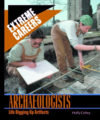 Archeologists: Life Digging Up Artifacts (Extreme Careers): Cefrey, Holly