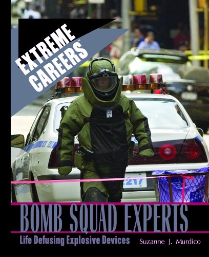 9780823939688: Bomb Squad Experts: Life Defusing Explosive Devices (Extreme Careers)