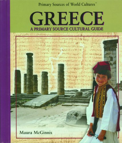 Greece: A Primary Source Cultural Guide (Primary Sources of World Cultures): Maura Ellyn