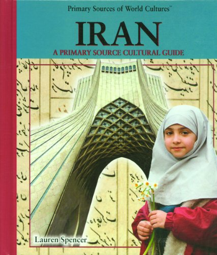 Iran: A Primary Source Cultural Guide (Primary Sources of World Cultures): Spencer, Lauren